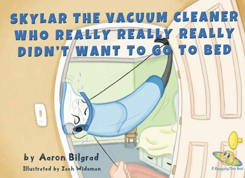 Skylar The Vacuum Cleaner Who Really Really Really Didn't Want To Go To Bed A Happy Joy Time Book